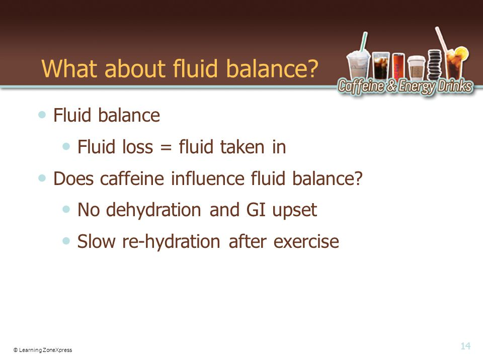 14 © Learning ZoneXpress What about fluid balance.