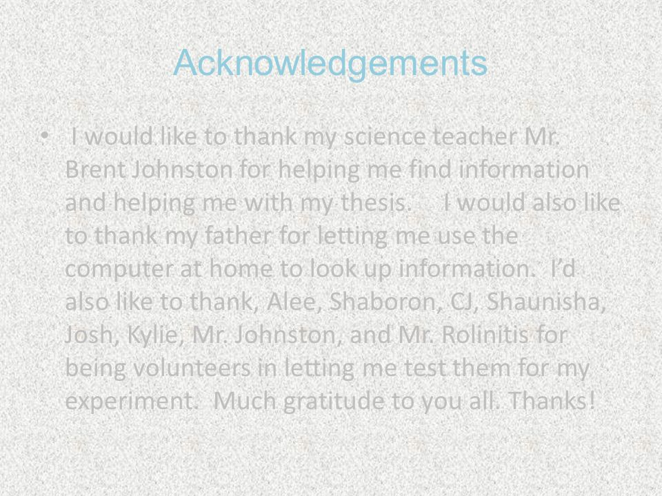 Acknowledgements I would like to thank my science teacher Mr.