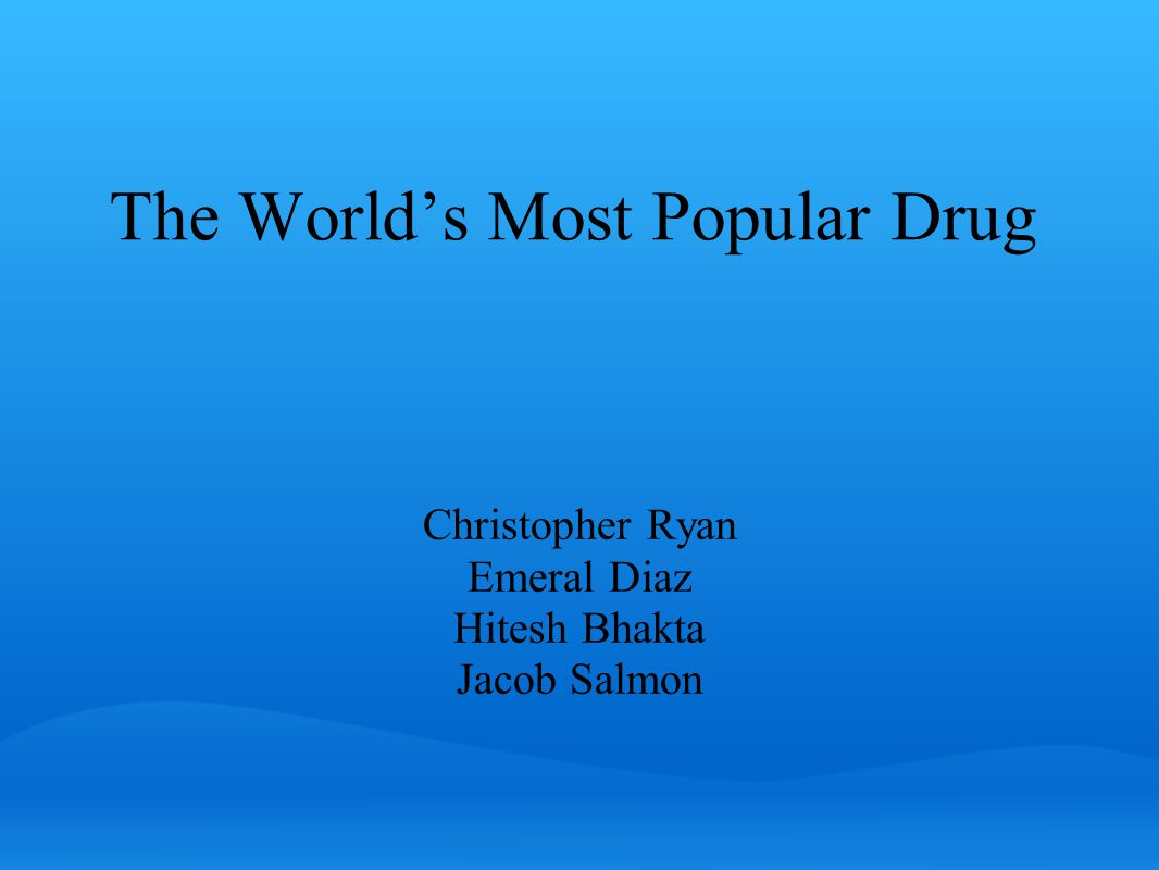 Introduction For this presentation, we wanted the opportunity to research a drug that most people are familiar with and consume every single day.