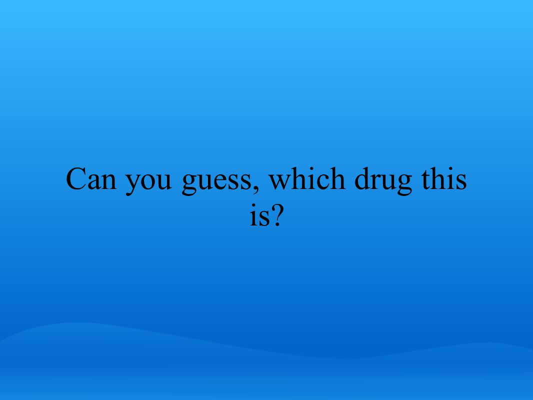 Can you guess, which drug this is