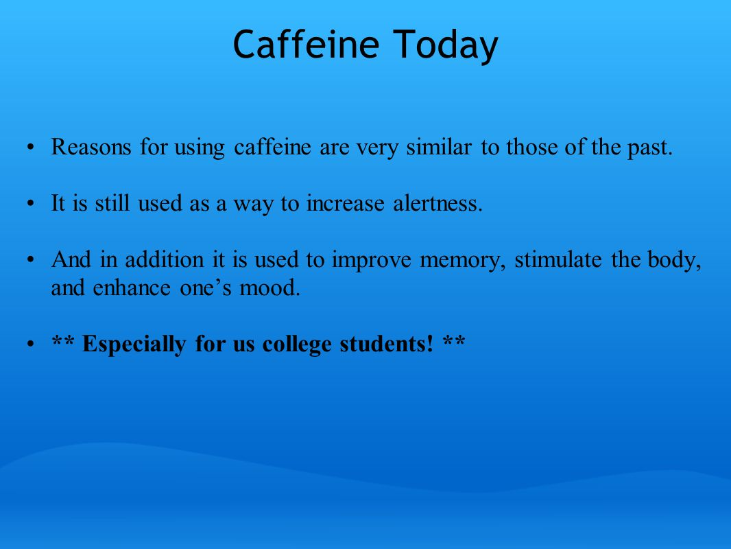 Summary and Conclusions Caffeine is one of the most widely utilized drugs in the world.