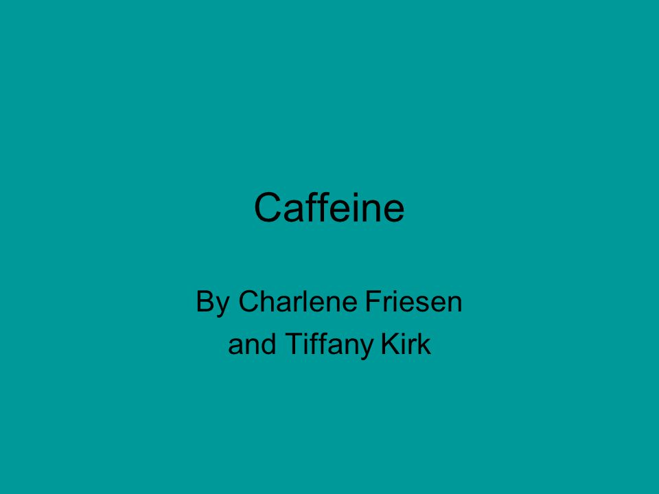 Caffeine By Charlene Friesen and Tiffany Kirk