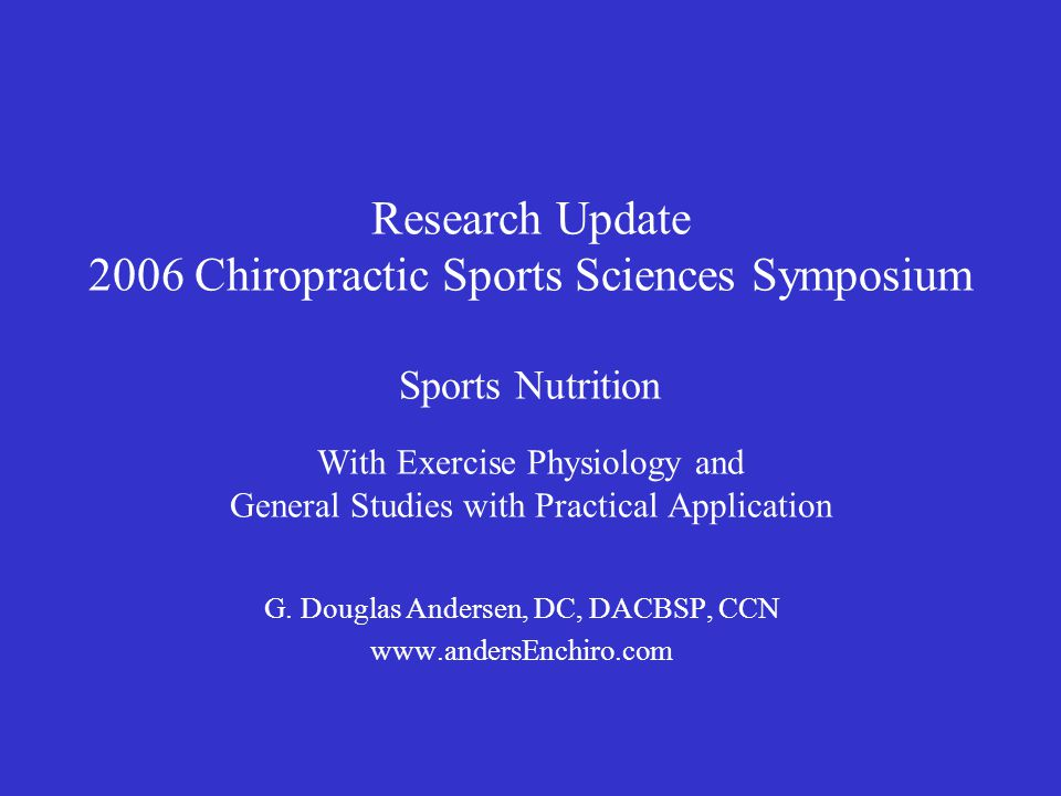 Research Update 2006 Chiropractic Sports Sciences Symposium Sports Nutrition With Exercise Physiology and General Studies with Practical Application G.