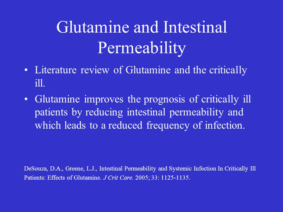 Glutamine and Intestinal Permeability Literature review of Glutamine and the critically ill. Glutamine improves the prognosis of critically ill patien