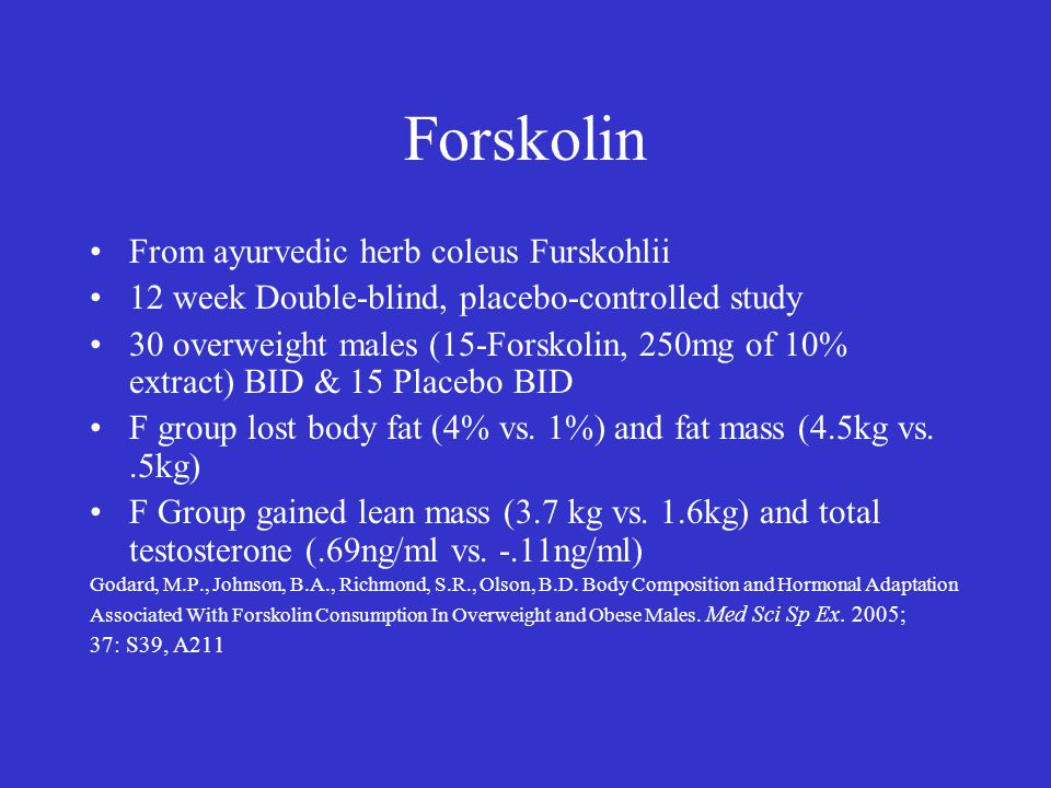 Forskolin From ayurvedic herb coleus Furskohlii 12 week Double-blind, placebo-controlled study 30 overweight males (15-Forskolin, 250mg of 10% extract