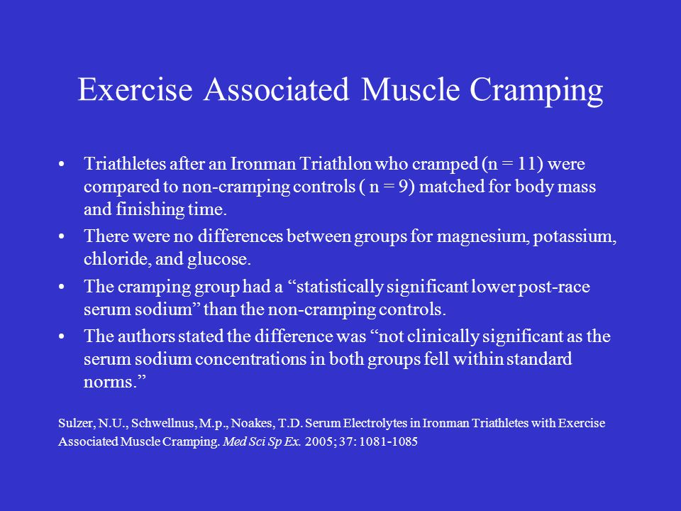 Exercise Associated Muscle Cramping Triathletes after an Ironman Triathlon who cramped (n = 11) were compared to non-cramping controls ( n = 9) matched for body mass and finishing time.