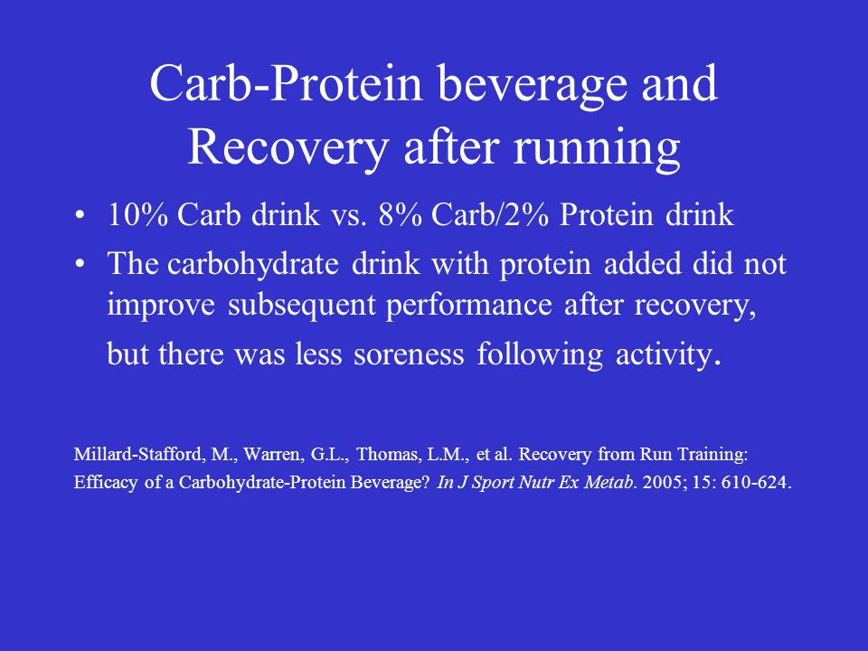 Carb-Protein beverage and Recovery after running 10% Carb drink vs. 8% Carb/2% Protein drink The carbohydrate drink with protein added did not improve