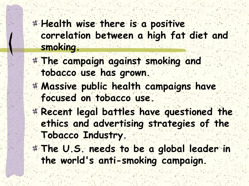 Health wise there is a positive correlation between a high fat diet and smoking.