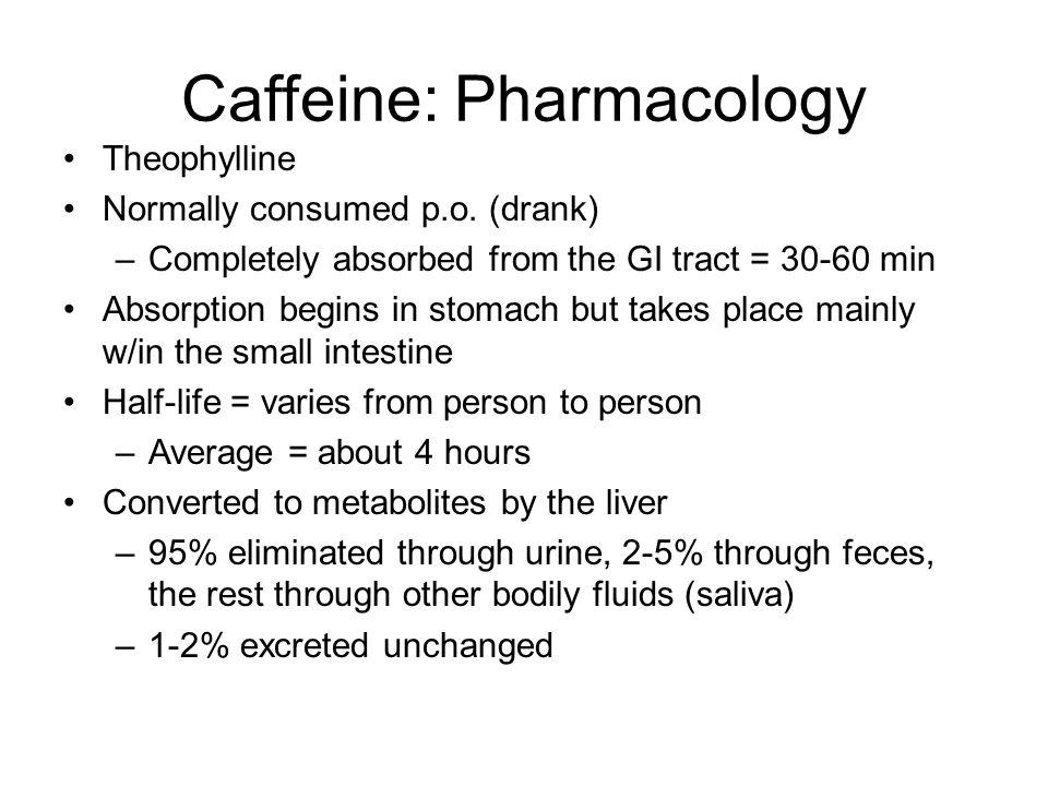 Caffeine: Pharmacology Theophylline Normally consumed p.o.