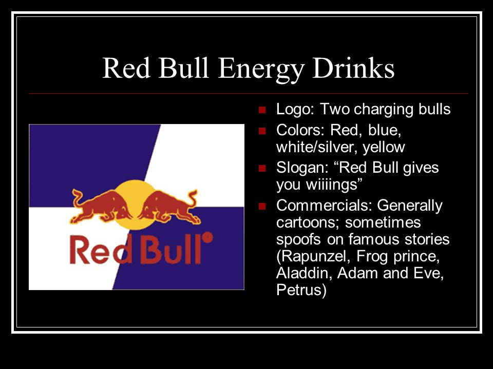 """Red Bull Energy Drinks Logo: Two charging bulls Colors: Red, blue, white/silver, yellow Slogan: """"Red Bull gives you wiiiings"""" Commercials: Generally c"""