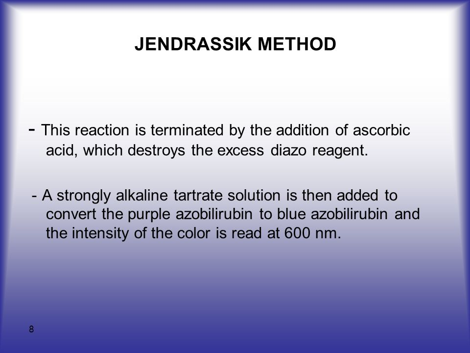 8 JENDRASSIK METHOD - This reaction is terminated by the addition of ascorbic acid, which destroys the excess diazo reagent. - A strongly alkaline tar