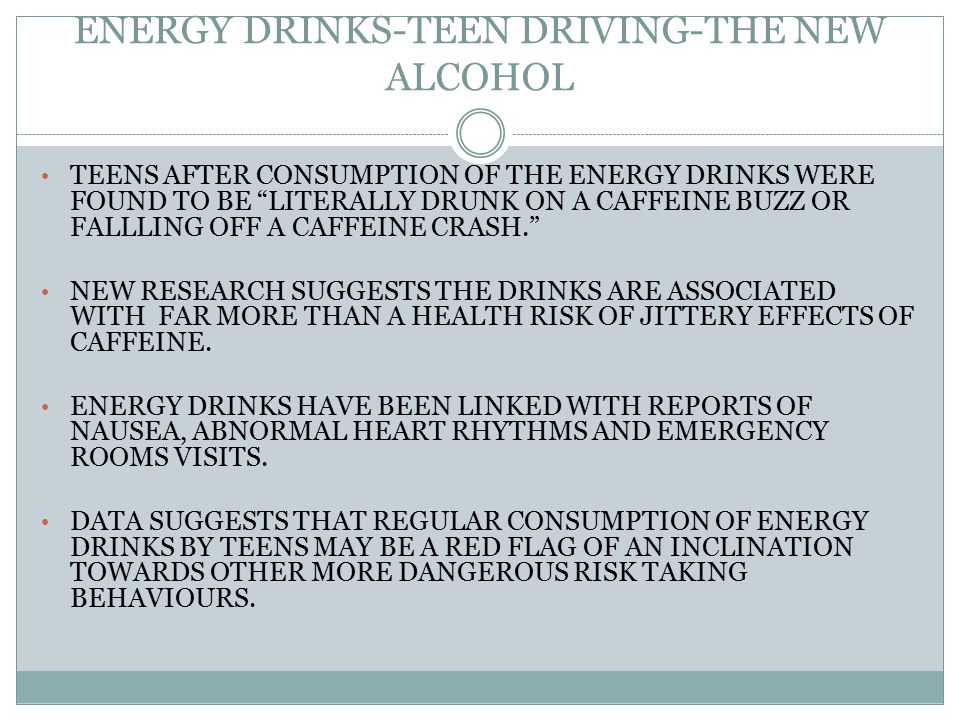 ENERGY DRINKS-TEEN DRIVING-THE NEW ALCOHOL THE INCREASING POPULARITY OF MIXING ENERGY DRINKS WITH ALCOHOL.