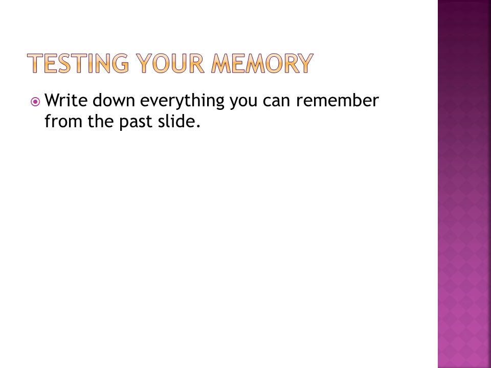  Write down everything you can remember from the past slide.
