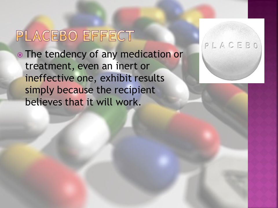  The tendency of any medication or treatment, even an inert or ineffective one, exhibit results simply because the recipient believes that it will work.