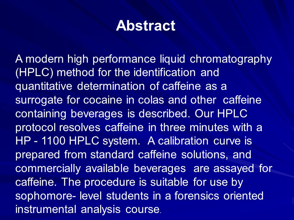Abstract A modern high performance liquid chromatography (HPLC) method for the identification and quantitative determination of caffeine as a surrogat
