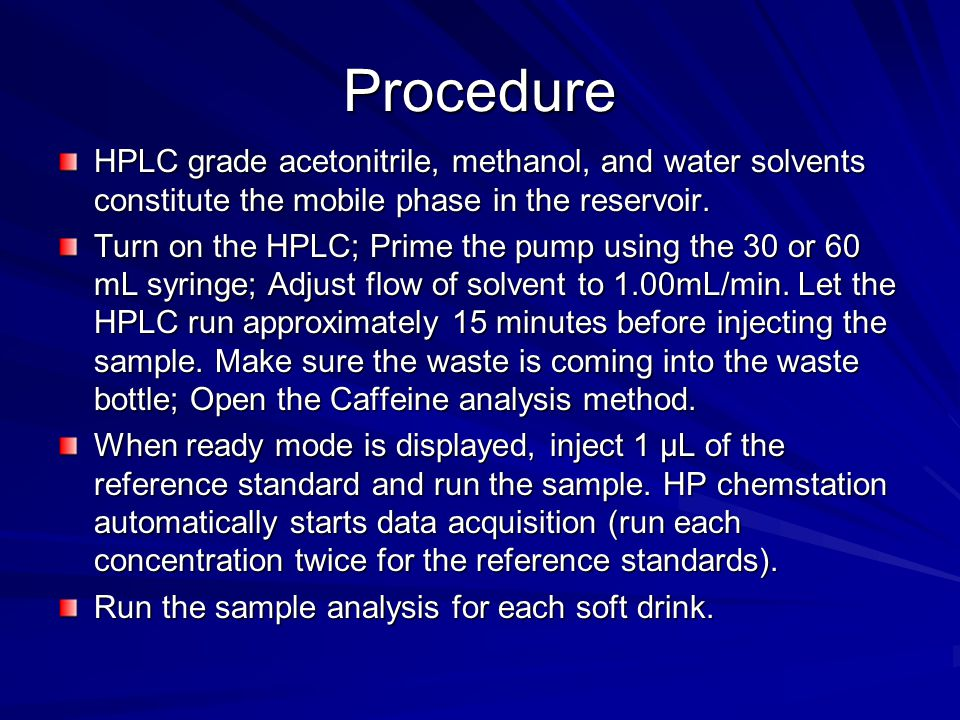 Procedure HPLC grade acetonitrile, methanol, and water solvents constitute the mobile phase in the reservoir.