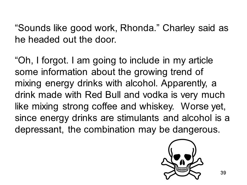 39 Sounds like good work, Rhonda. Charley said as he headed out the door.