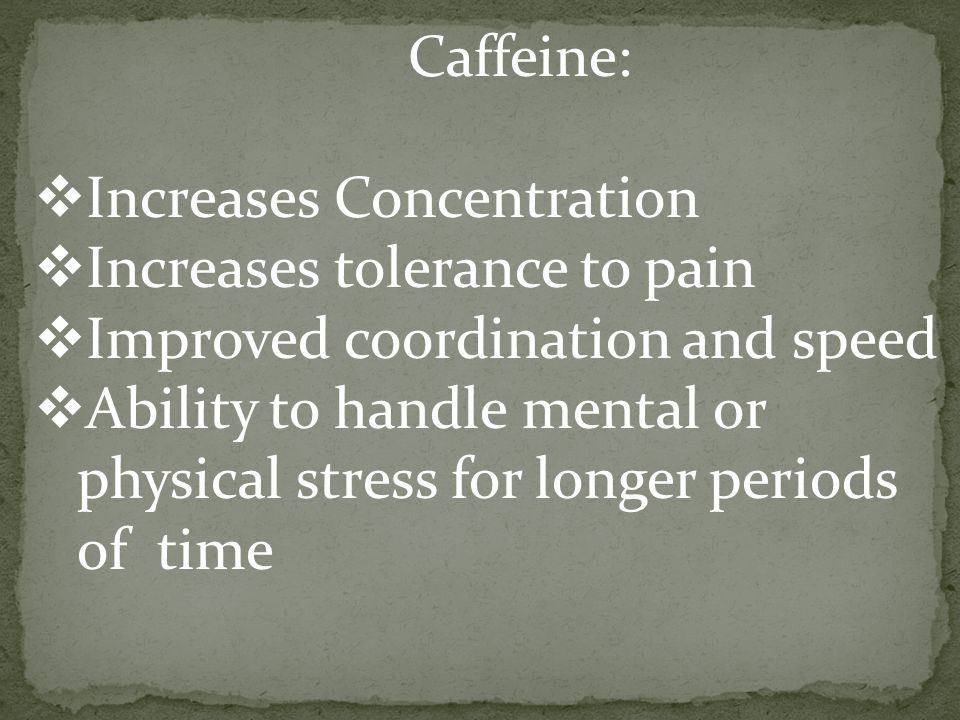 Caffeine binds to the receptors:  Brain  Heart  Skeletal Muscles  Fat cells