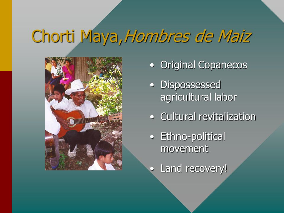 Chorti Maya,Hombres de Maiz Original Copanecos Dispossessed agricultural labor Cultural revitalization Ethno-political movement Land recovery!