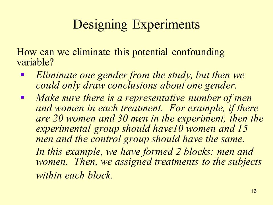 16 Designing Experiments How can we eliminate this potential confounding variable.