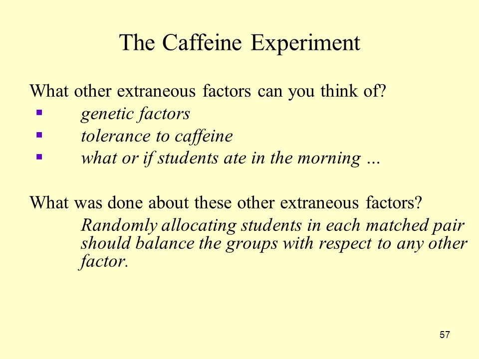 57 The Caffeine Experiment What other extraneous factors can you think of.