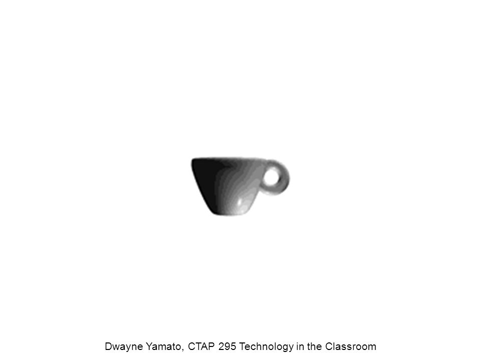 Dwayne Yamato, CTAP 295 Technology in the Classroom
