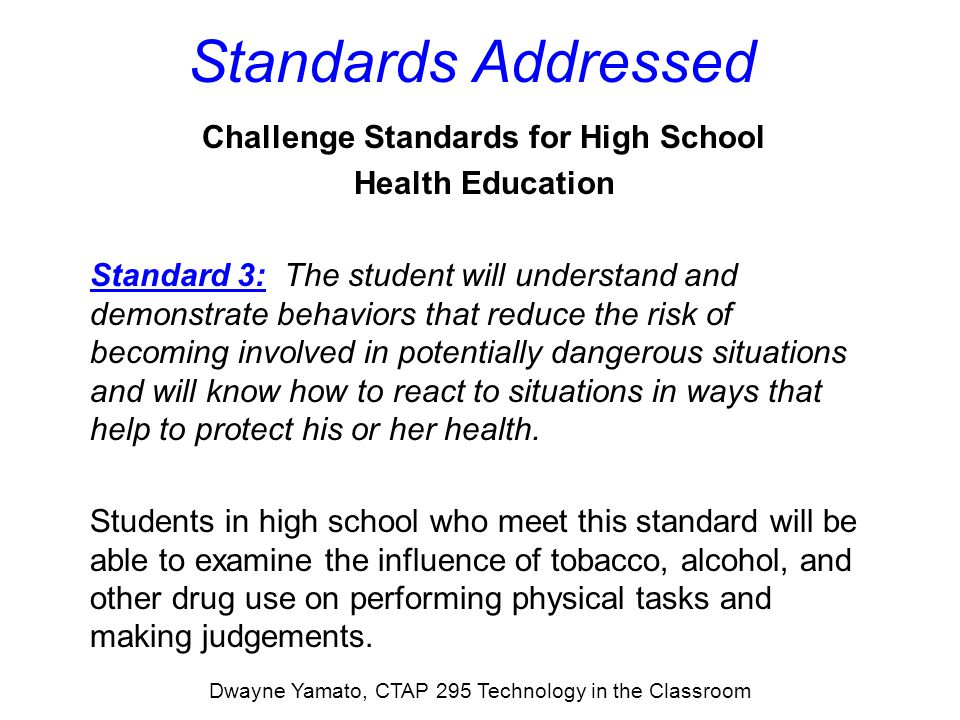 Standards Addressed Challenge Standards for High School Health Education Standard 9: The student will know how to identify products, services, and information that may be helpful or harmful to his or her health.