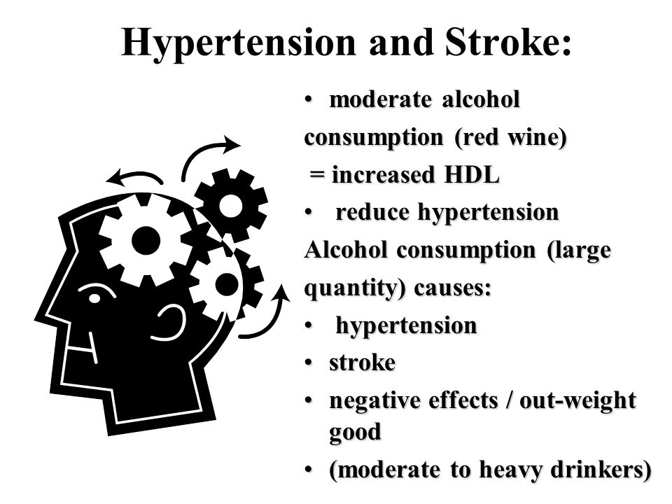 Hypertension and Stroke: moderate alcoholmoderate alcohol consumption (red wine) = increased HDL = increased HDL reduce hypertension reduce hypertension Alcohol consumption (large quantity) causes: hypertension hypertension strokestroke negative effects / out-weight goodnegative effects / out-weight good (moderate to heavy drinkers)(moderate to heavy drinkers)