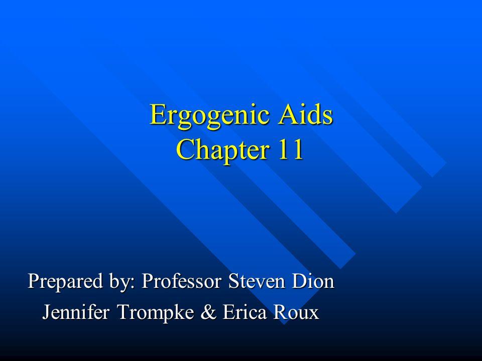 Ergogenic Aids Chapter 11 Prepared by: Professor Steven Dion Jennifer Trompke & Erica Roux
