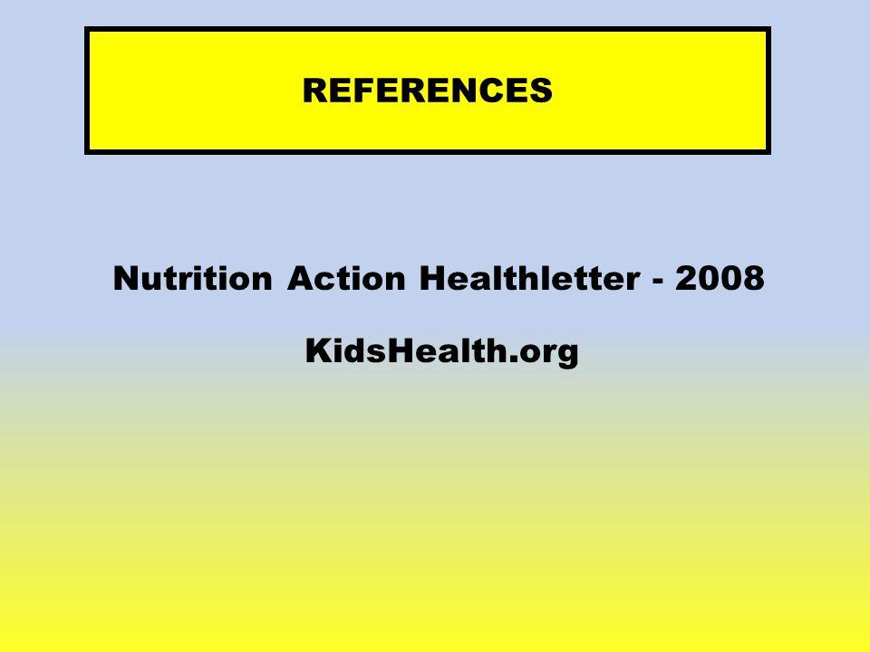 REFERENCES Nutrition Action Healthletter - 2008 KidsHealth.org
