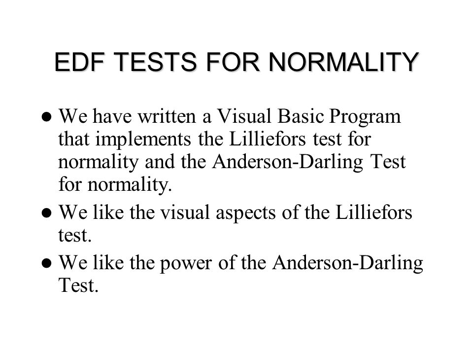 EDF TESTS FOR NORMALITY We have written a Visual Basic Program that implements the Lilliefors test for normality and the Anderson-Darling Test for nor