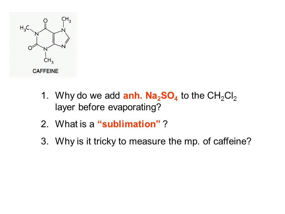 1.Why do we add anh. Na 2 SO 4 to the CH 2 Cl 2 layer before evaporating.