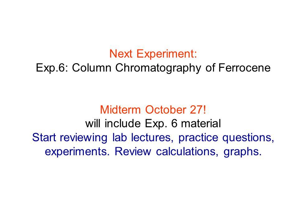 Next Experiment: Exp.6: Column Chromatography of Ferrocene Midterm October 27.
