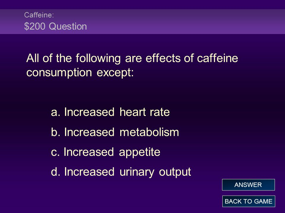 Caffeine: $200 Question All of the following are effects of caffeine consumption except: a.