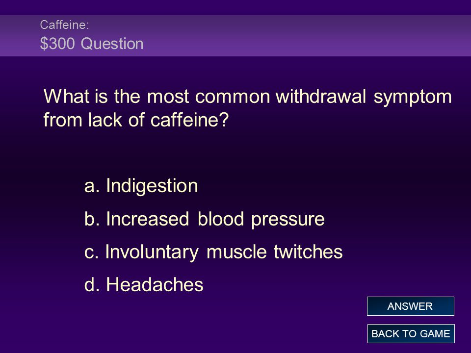 Caffeine: $300 Question What is the most common withdrawal symptom from lack of caffeine.
