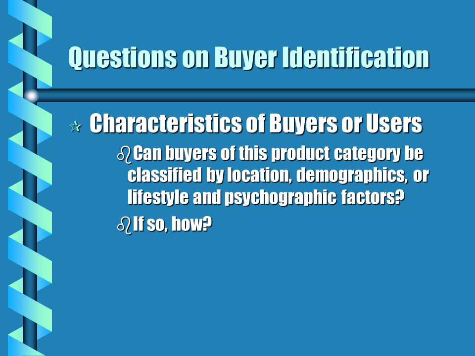 Questions on Buyer Identification · The Buying Centre bWho is involved in the buying process: Reference groups Colleagues Family members?