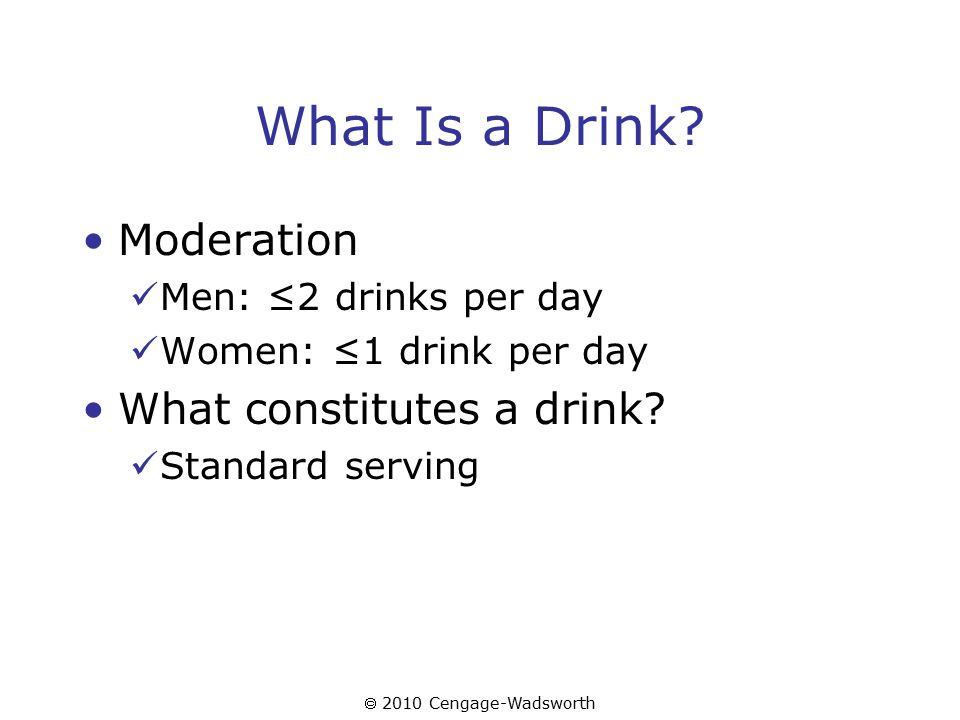  2010 Cengage-Wadsworth What Is a Drink.