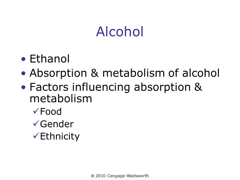  2010 Cengage-Wadsworth Alcohol The effects of alcohol Alcohol & medications Alcohol & sex hormones Alcohol & urine output Alcohol & hangovers Alcohol & blood alcohol level (BAL)