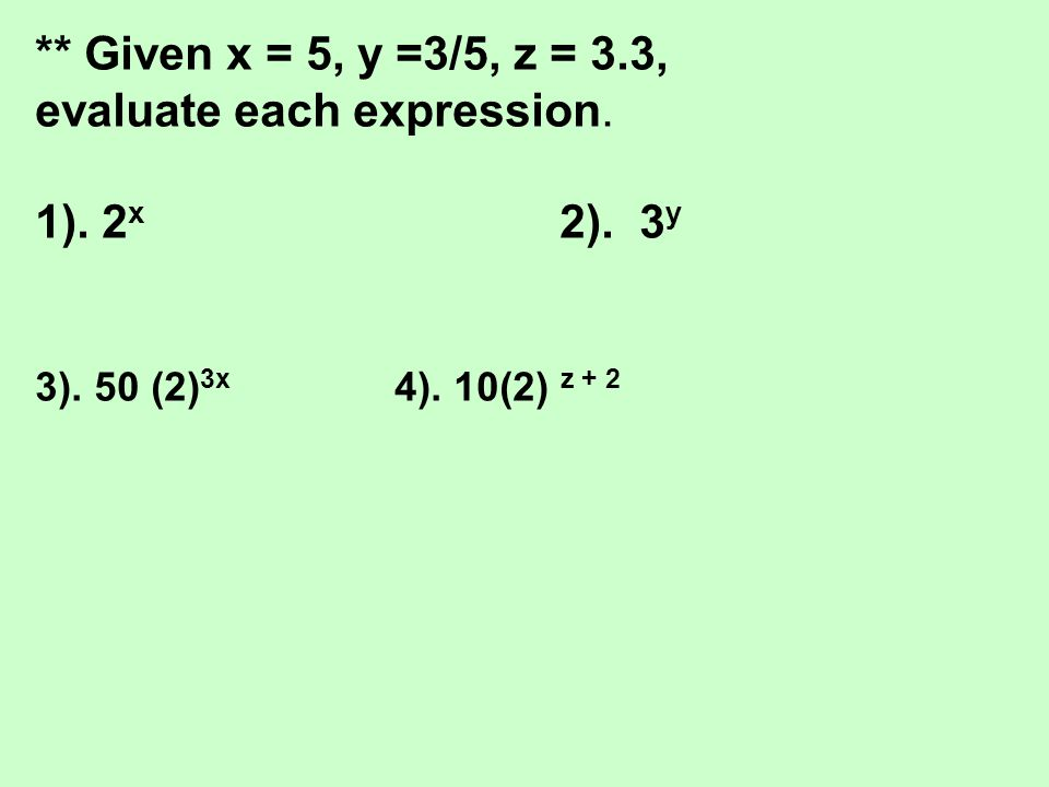 ** Given x = 5, y =3/5, z = 3.3, evaluate each expression. 1). 2 x 2). 3 y 3). 50 (2) 3x 4). 10(2) z + 2