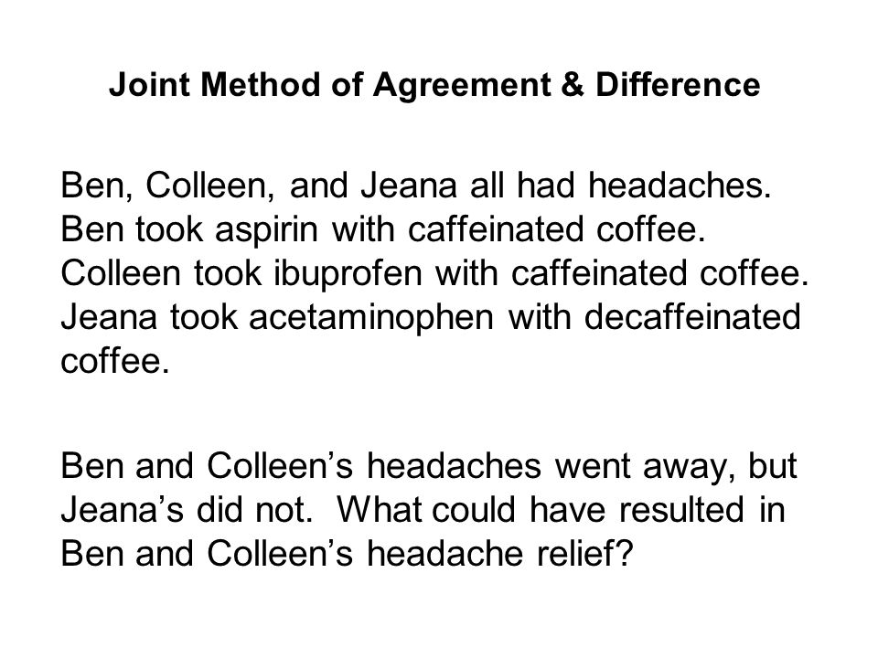 Joint Method of Agreement & Difference Ben, Colleen, and Jeana all had headaches.