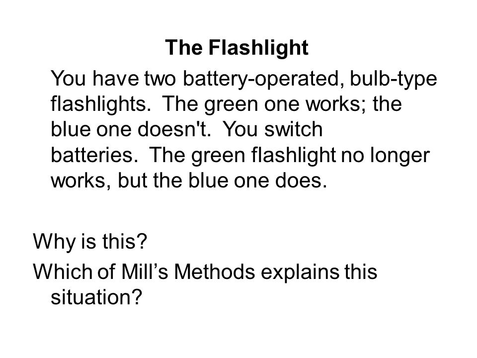 The Flashlight You have two battery-operated, bulb-type flashlights.