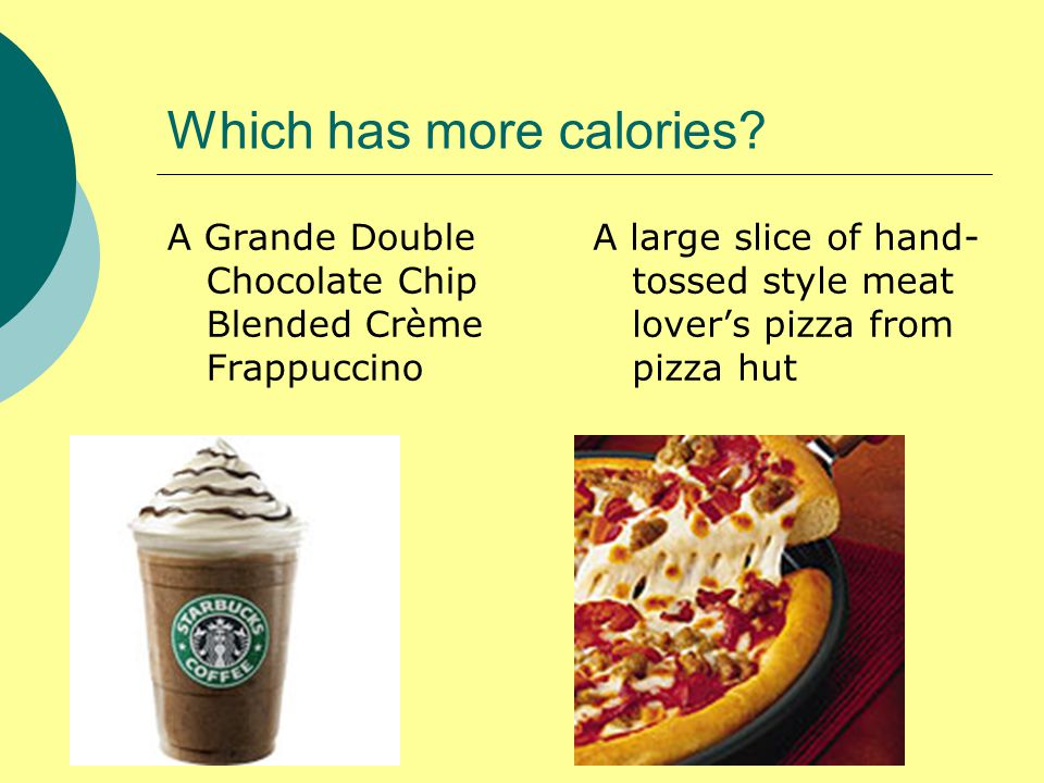Which has more calories.