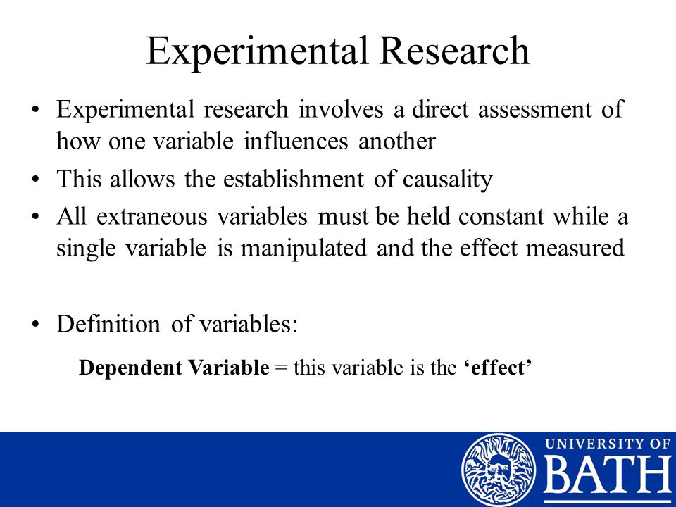 Experimental Research Experimental research involves a direct assessment of how one variable influences another This allows the establishment of causa