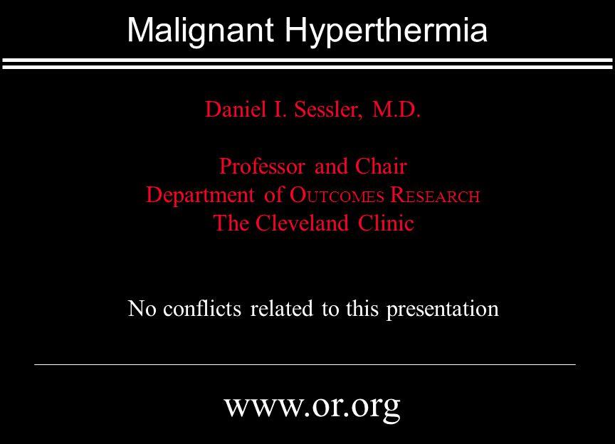 Malignant Hyperthermia www.or.org Daniel I. Sessler, M.D.