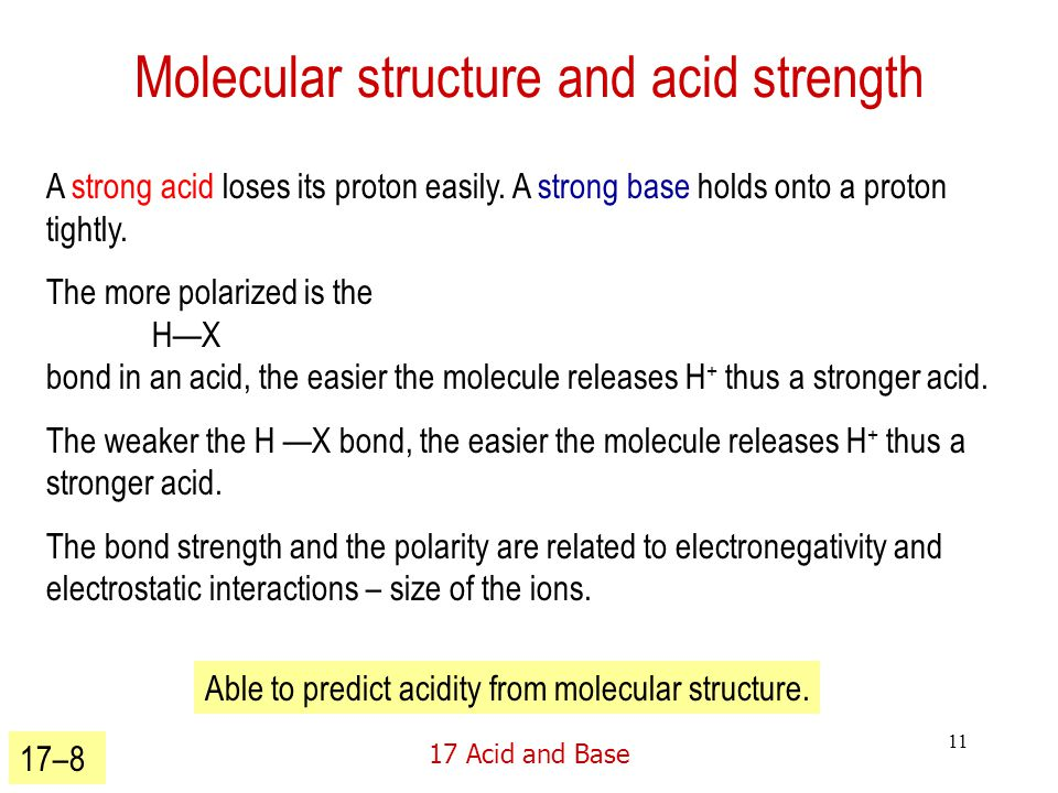 17 Acid and Base 11 Molecular structure and acid strength A strong acid loses its proton easily.