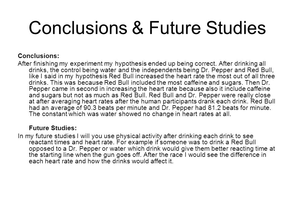 Conclusions & Future Studies Conclusions: After finishing my experiment my hypothesis ended up being correct.