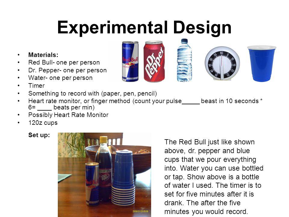 Experimental Design Materials: Red Bull- one per person Dr.