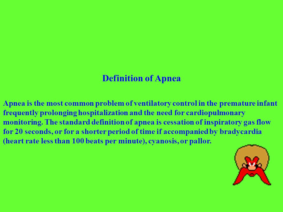 Definition of Apnea Apnea is the most common problem of ventilatory control in the premature infant frequently prolonging hospitalization and the need for cardiopulmonary monitoring.