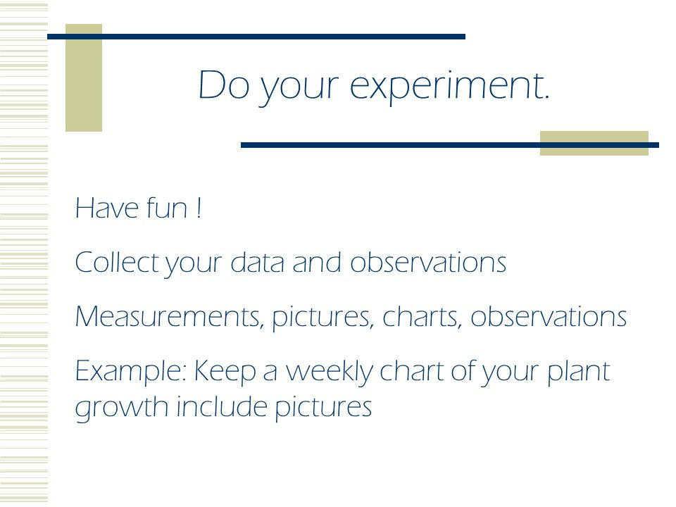 Materials  Make a complete list of everything you will use in your experiment.