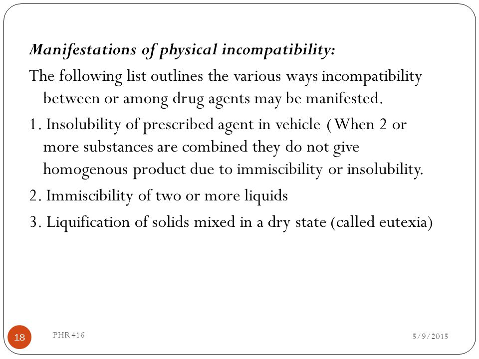 Manifestations of physical incompatibility: The following list outlines the various ways incompatibility between or among drug agents may be manifeste